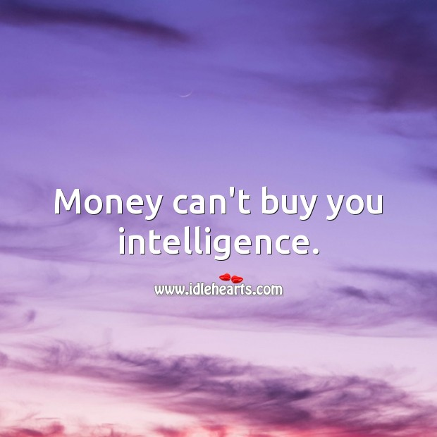 Money can't buy you intelligence. Money Quotes Image