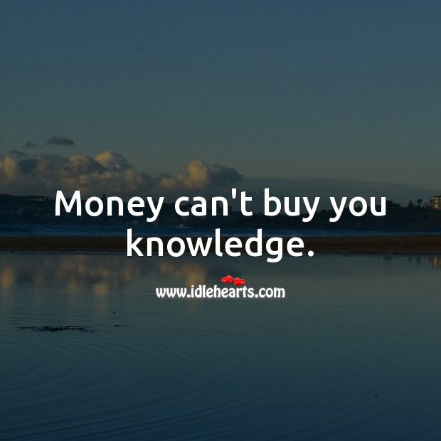 Money can't buy you knowledge. Money Quotes Image
