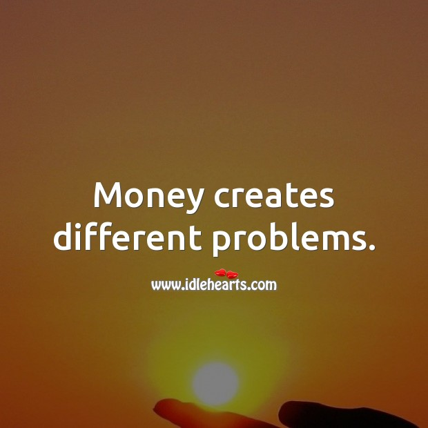 Image, Money creates different problems.