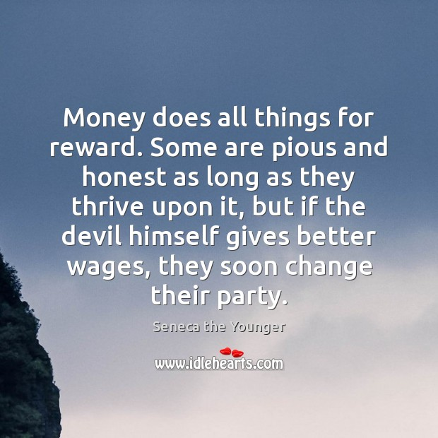 Money does all things for reward. Some are pious and honest as Image