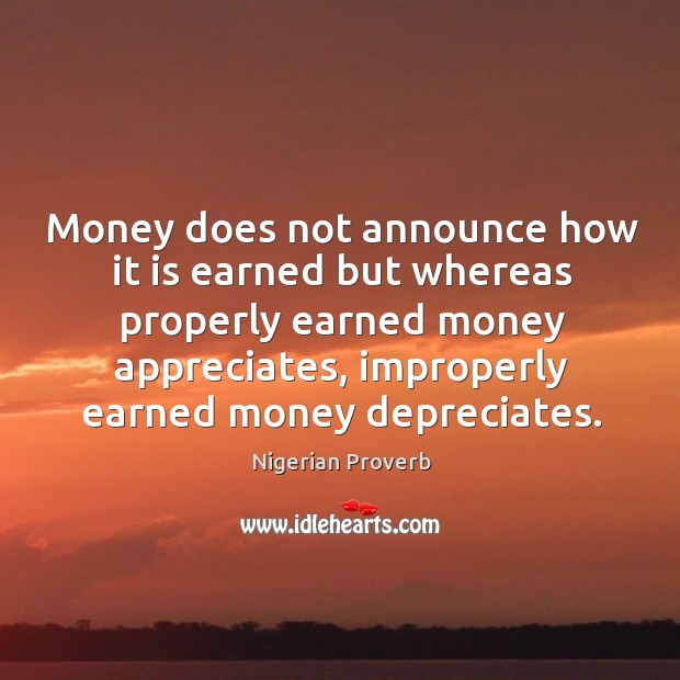 Money does not announce how it is earned. Nigerian Proverbs Image