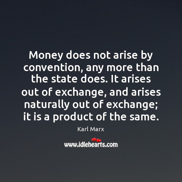 Image, Money does not arise by convention, any more than the state does.