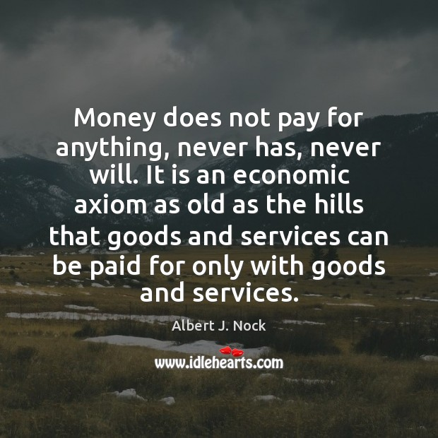 Image, Money does not pay for anything, never has, never will. It is