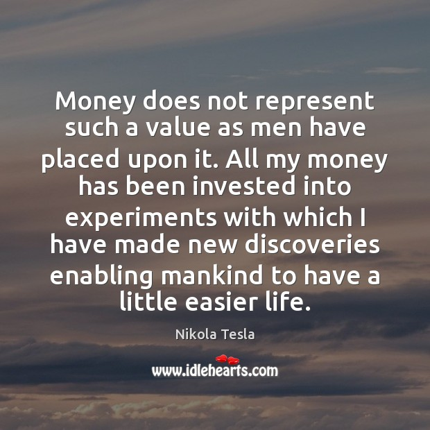 Money does not represent such a value as men have placed upon Nikola Tesla Picture Quote