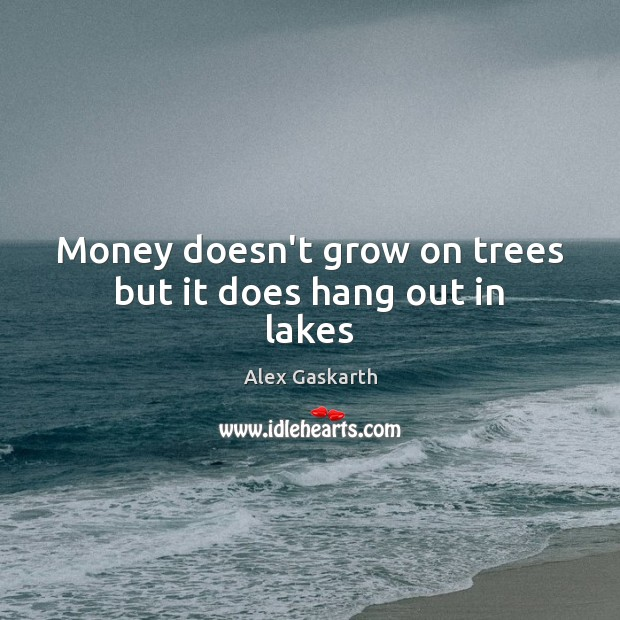 Image, Money doesn't grow on trees but it does hang out in lakes