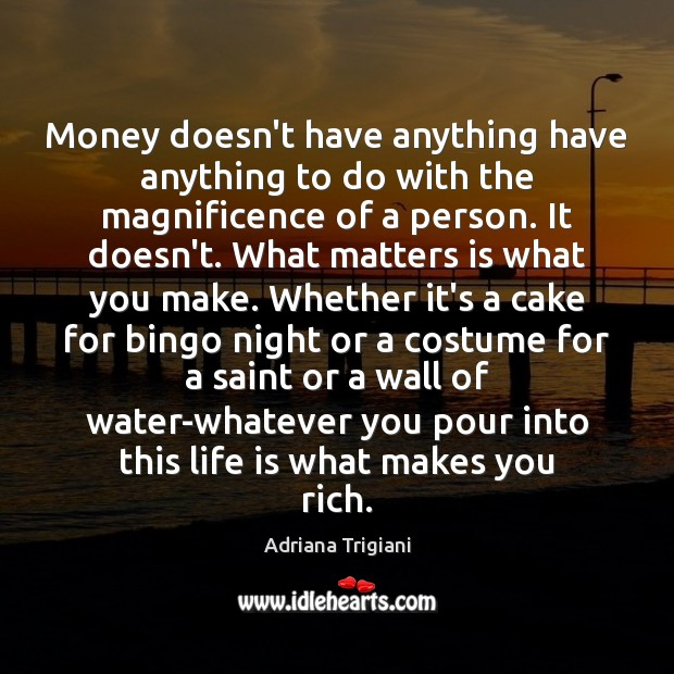 Money doesn't have anything have anything to do with the magnificence of Adriana Trigiani Picture Quote