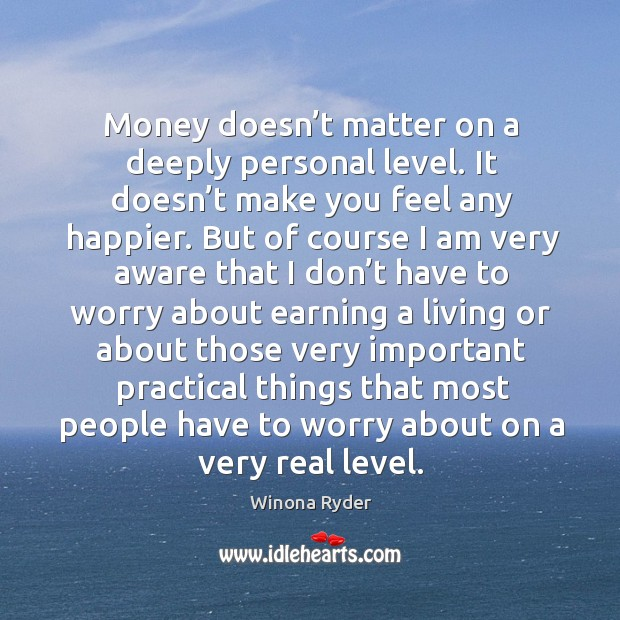 Money doesn't matter on a deeply personal level. Image
