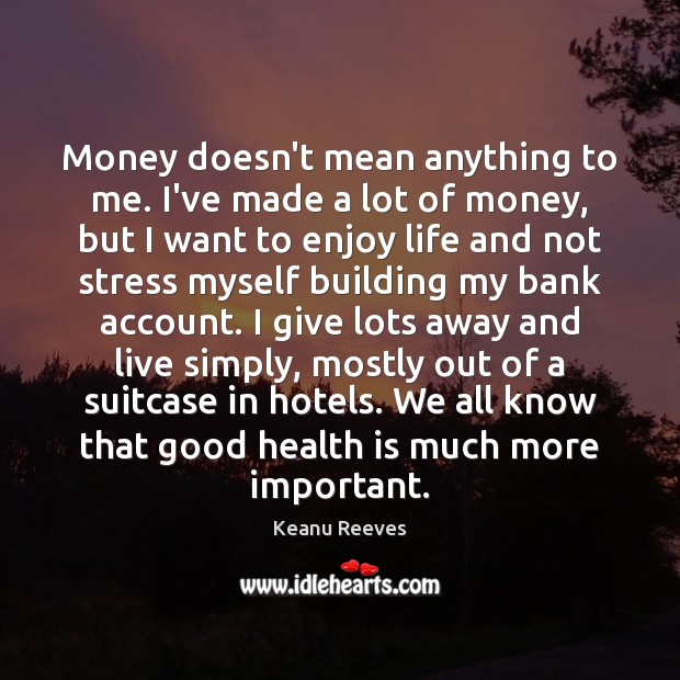 Image, Money doesn't mean anything to me. I've made a lot of money,