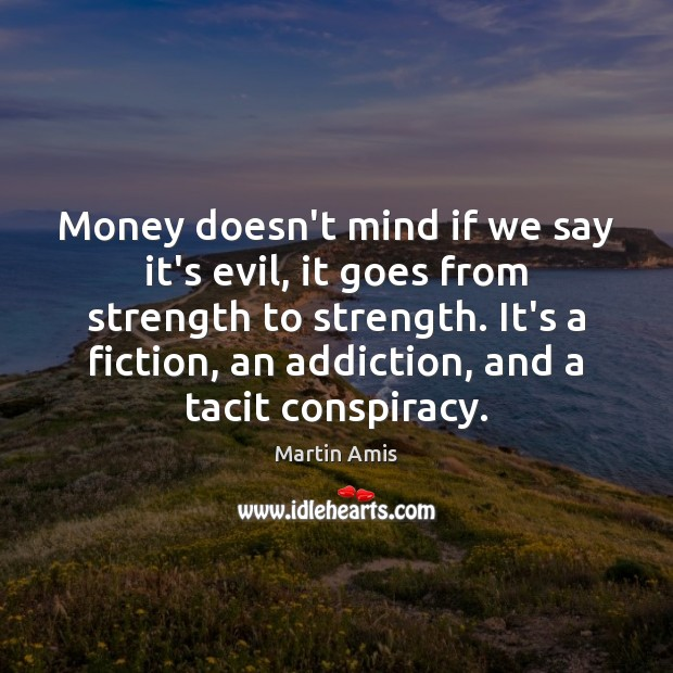 Image, Money doesn't mind if we say it's evil, it goes from strength