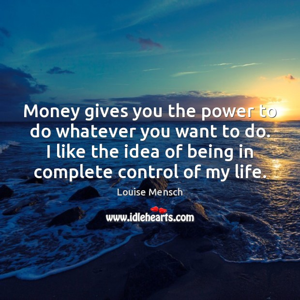 Image, Money gives you the power to do whatever you want to do.