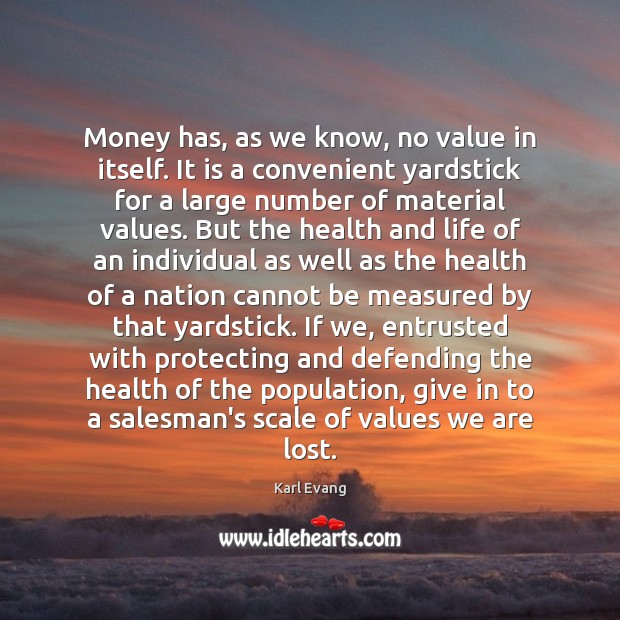 Image, Money has, as we know, no value in itself. It is a
