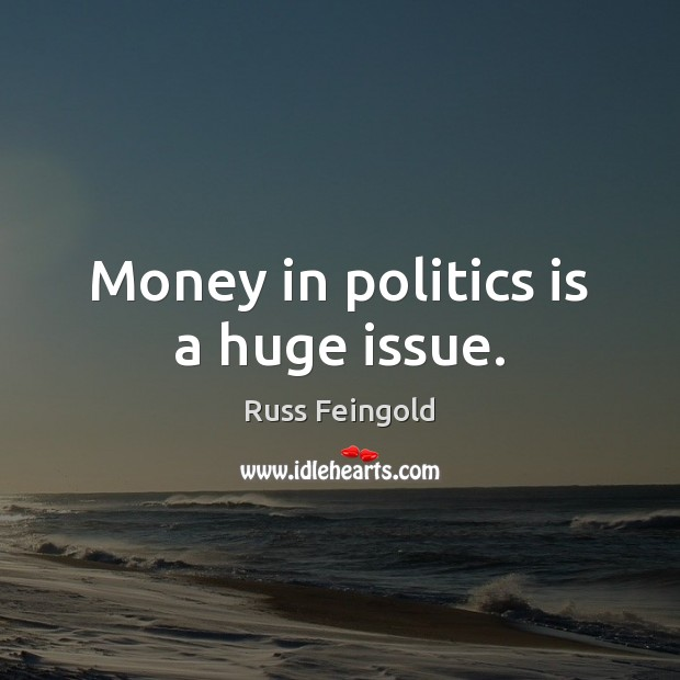 Image, Money in politics is a huge issue.