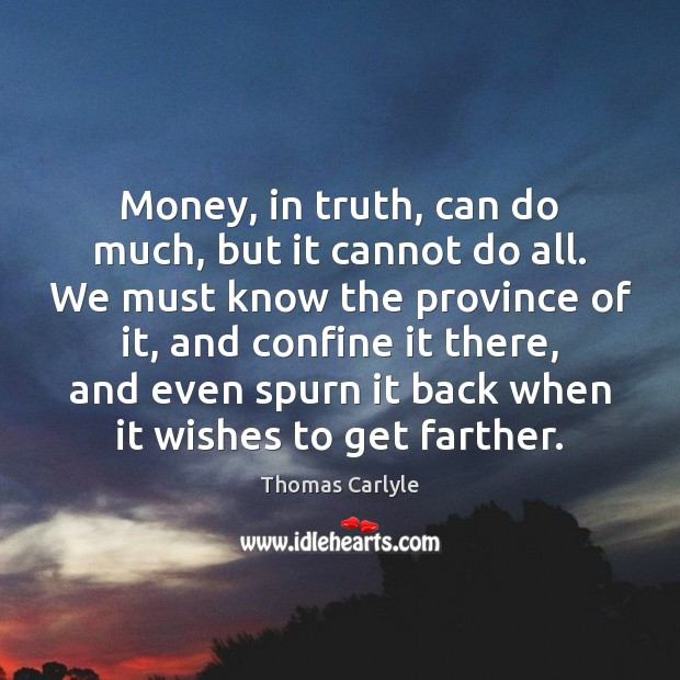 Image, Money, in truth, can do much, but it cannot do all. We