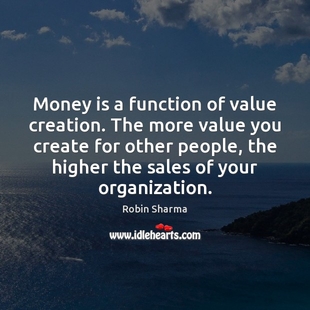 Image, Money is a function of value creation. The more value you create