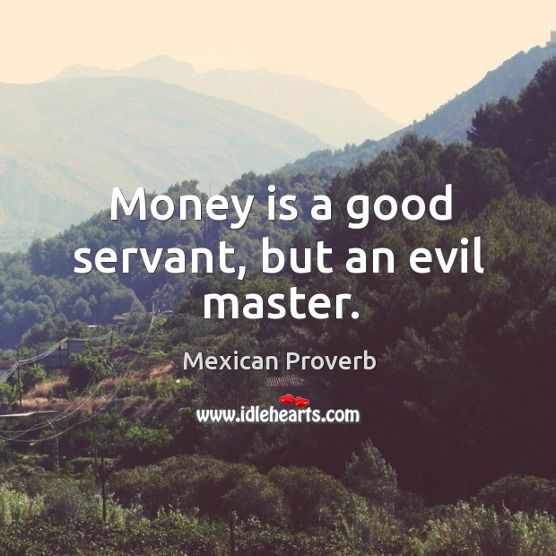 Image, Money is a good servant, but an evil master.