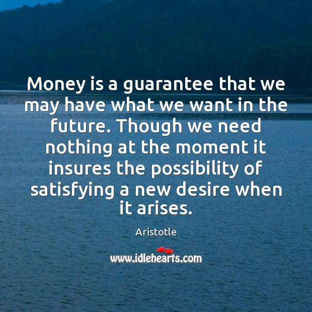 Image, Money is a guarantee that we may have what we want in