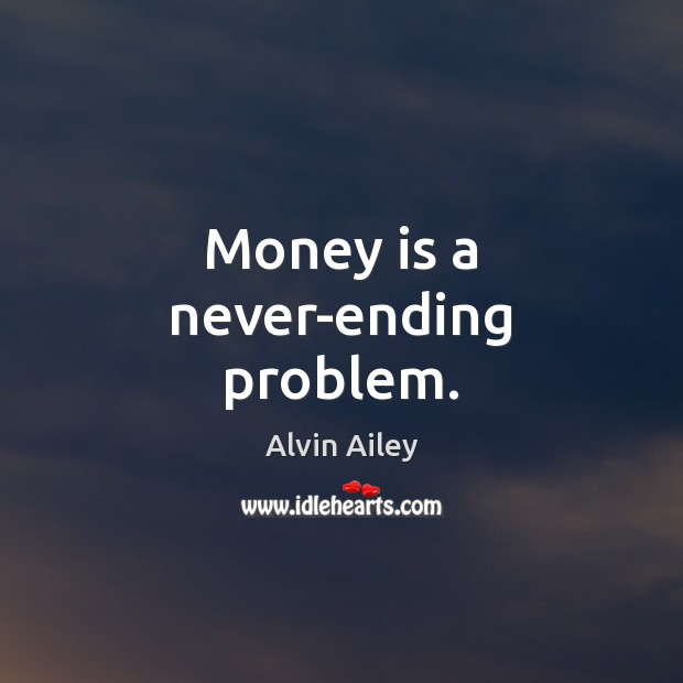 Image, Money is a never-ending problem.