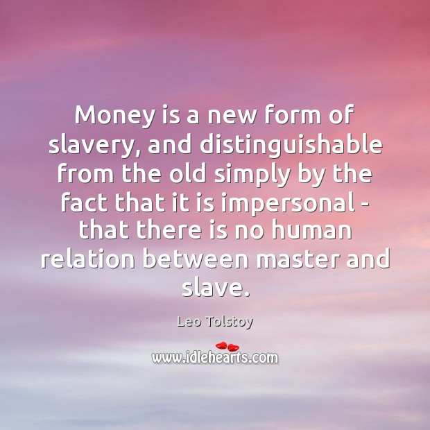 Image, Money is a new form of slavery, and distinguishable from the old