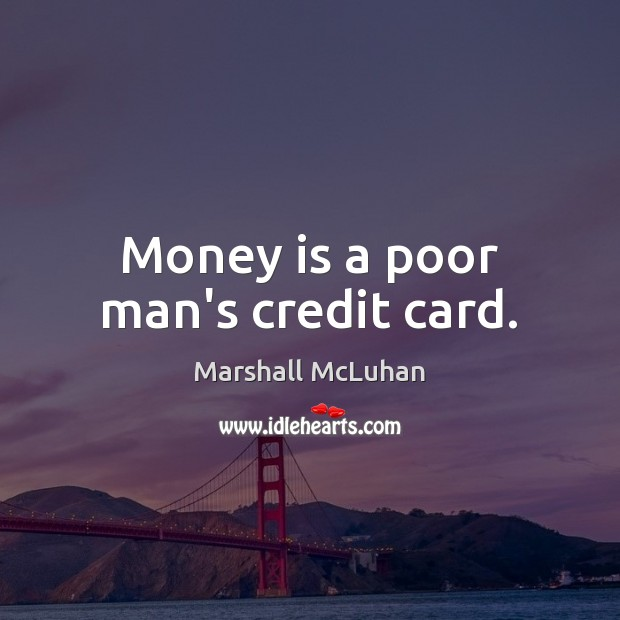 Image, Money is a poor man's credit card.