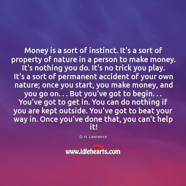 Money is a sort of instinct. It's a sort of property of Image