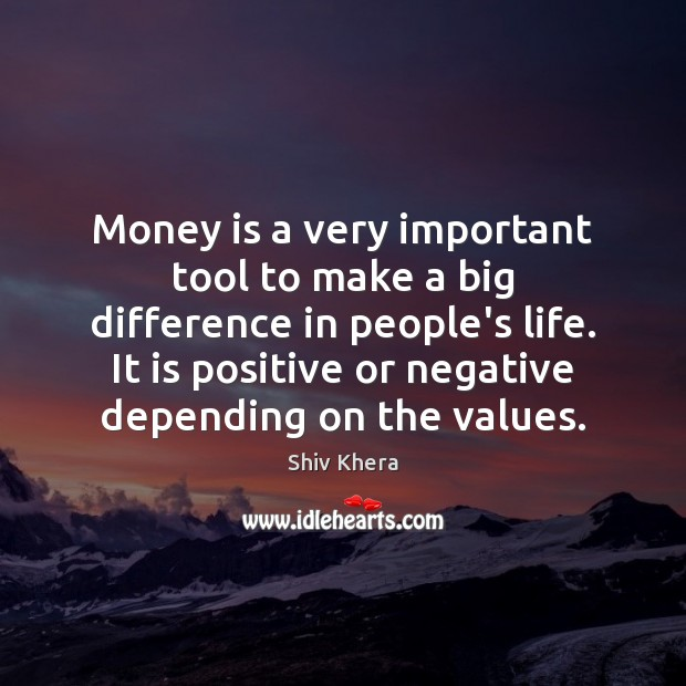 Money is a very important tool to make a big difference in Shiv Khera Picture Quote