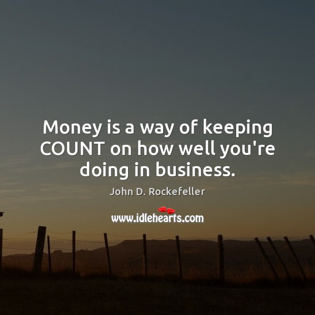 Image, Money is a way of keeping COUNT on how well you're doing in business.