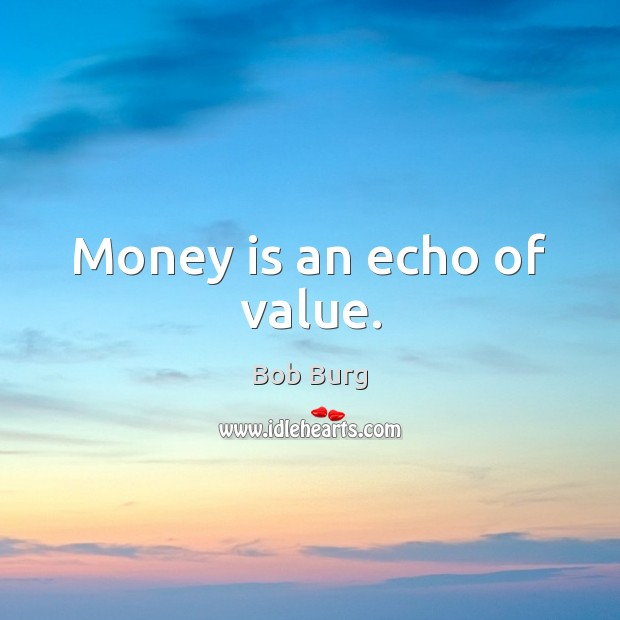 Image, Money is an echo of value.
