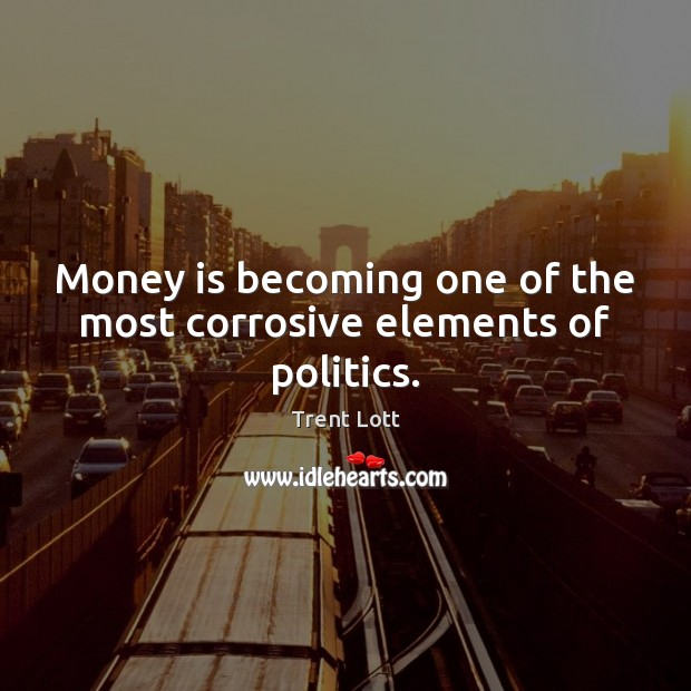 Image, Money is becoming one of the most corrosive elements of politics.