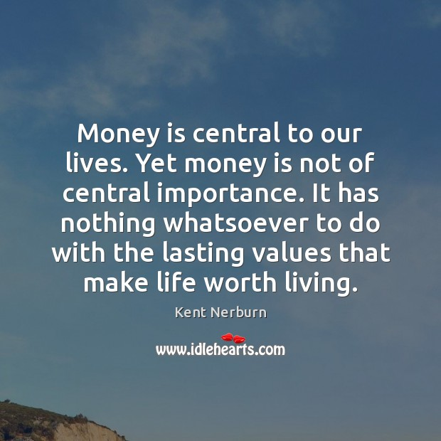 Money is central to our lives. Yet money is not of central Image