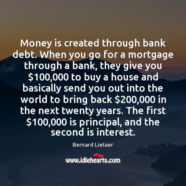 Image, Money is created through bank debt. When you go for a mortgage