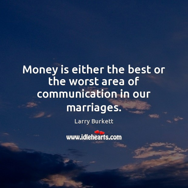 Money is either the best or the worst area of communication in our marriages. Money Quotes Image