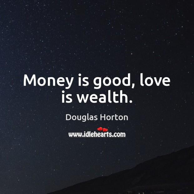 Money is good, love is wealth. Image