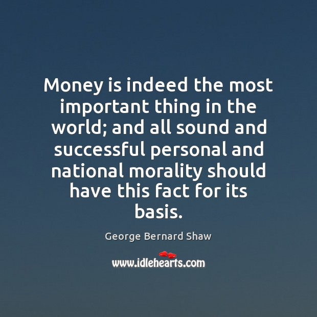Image, Money is indeed the most important thing in the world; and all