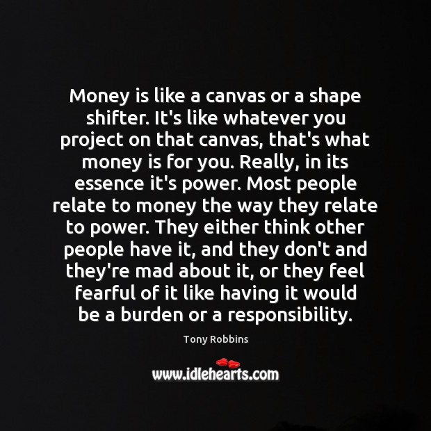 Image, Money is like a canvas or a shape shifter. It's like whatever