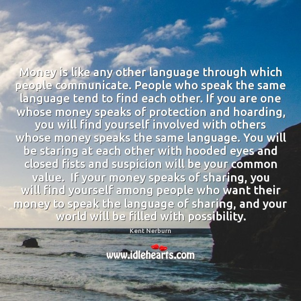 Money is like any other language through which people communicate. People who Kent Nerburn Picture Quote