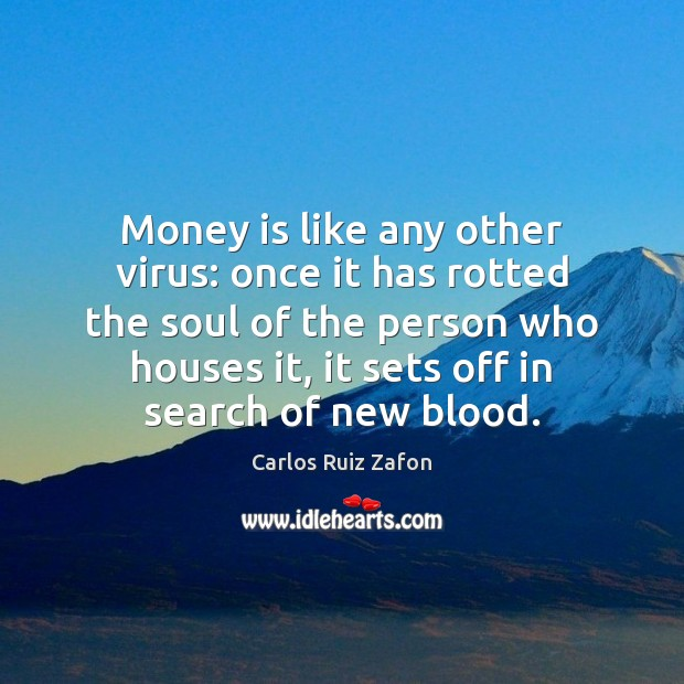 Image, Money is like any other virus: once it has rotted the soul
