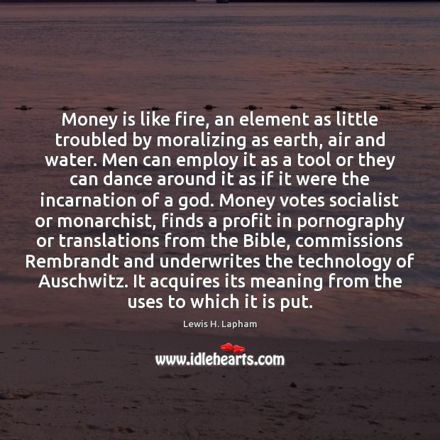 Image, Money is like fire, an element as little troubled by moralizing as