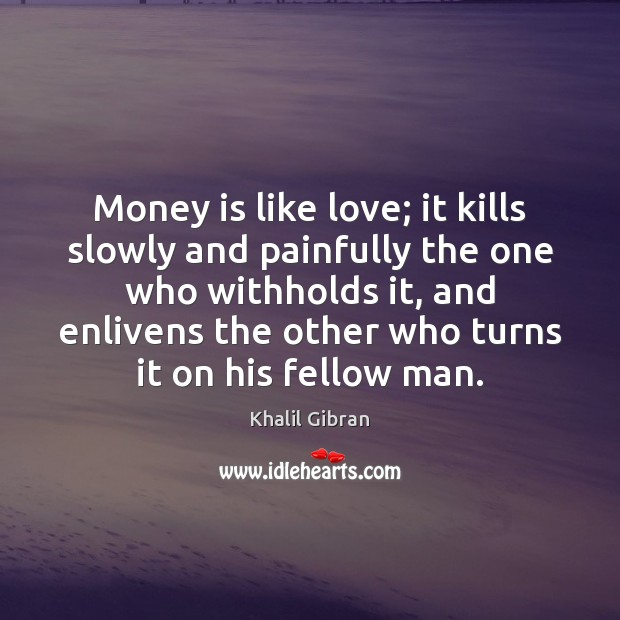 Image, Money is like love; it kills slowly and painfully the one who