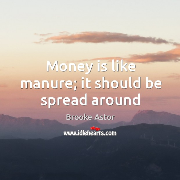 Image, Money is like manure; it should be spread around