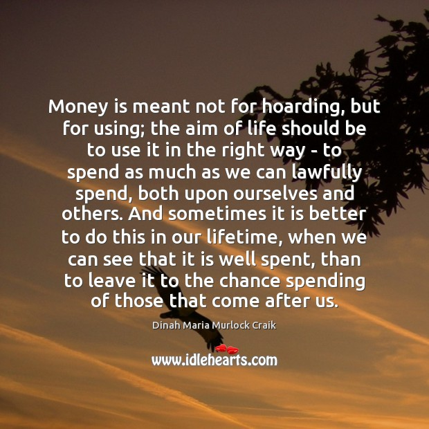 Money is meant not for hoarding, but for using; the aim of Money Quotes Image