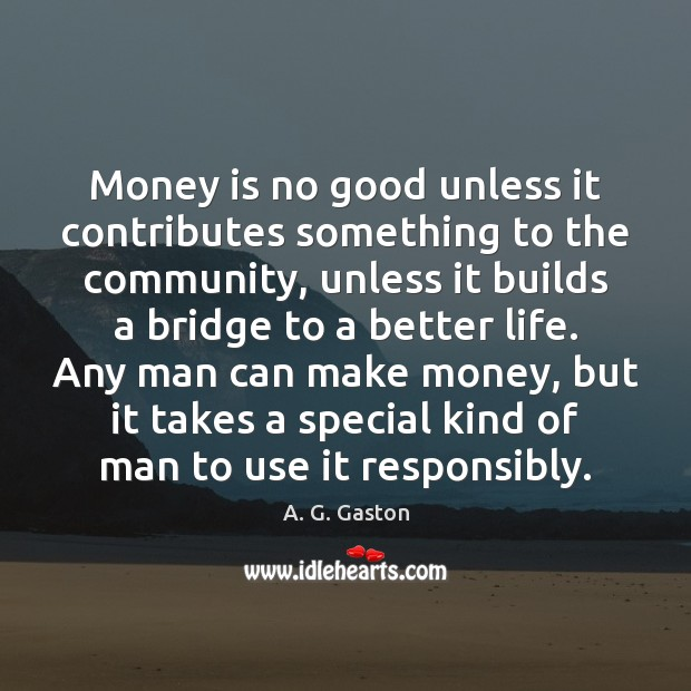 Image, Money is no good unless it contributes something to the community, unless
