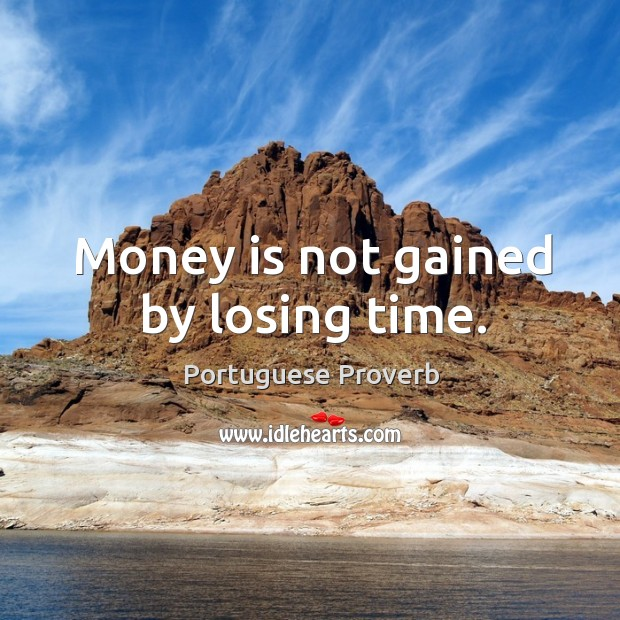Image, Money is not gained by losing time.