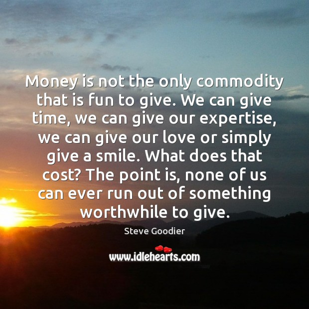 Money is not the only commodity that is fun to give. We Steve Goodier Picture Quote
