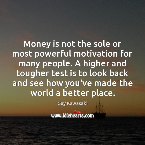 Money is not the sole or most powerful motivation for many people. Image