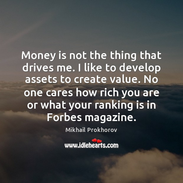 Money is not the thing that drives me. I like to develop Mikhail Prokhorov Picture Quote