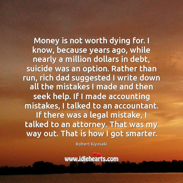 Money is not worth dying for. I know, because years ago, while Image