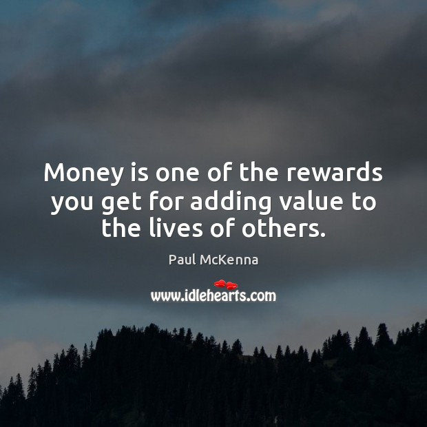 Image, Money is one of the rewards you get for adding value to the lives of others.