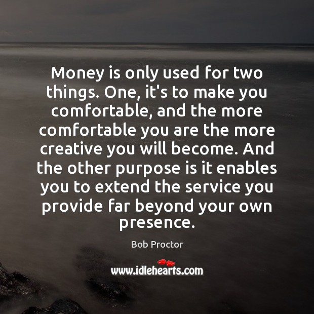 Money is only used for two things. One, it's to make you Image