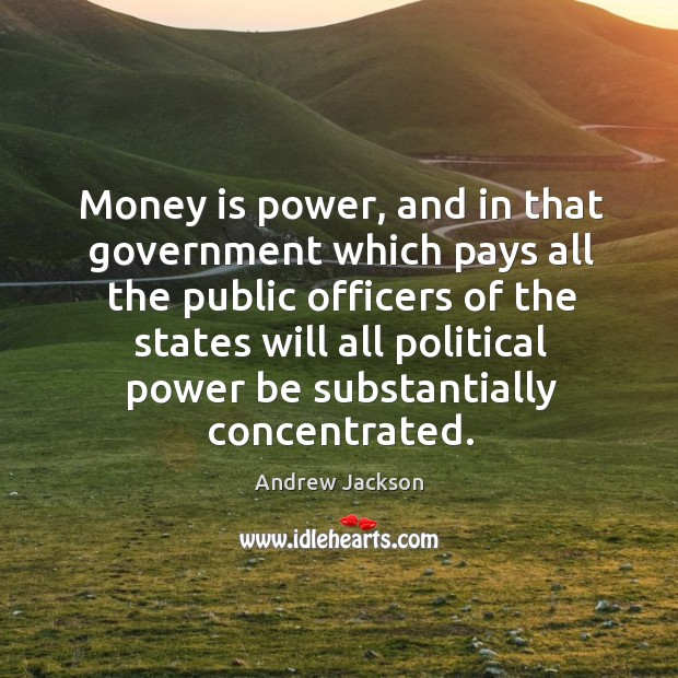 Image, Money is power, and in that government which pays all the public officers of the states