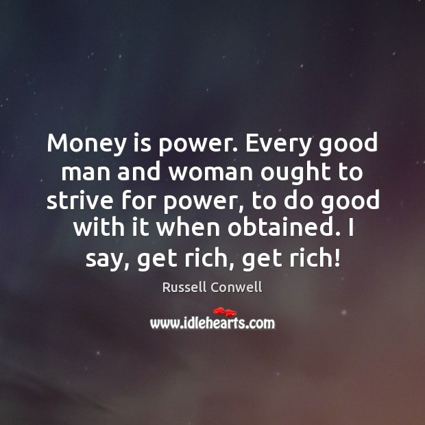 Money is power. Every good man and woman ought to strive for Image